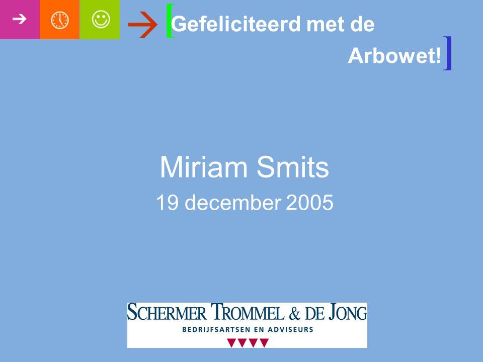 [  Gefeliciteerd met de Arbowet!] Miriam Smits 19 december 2005